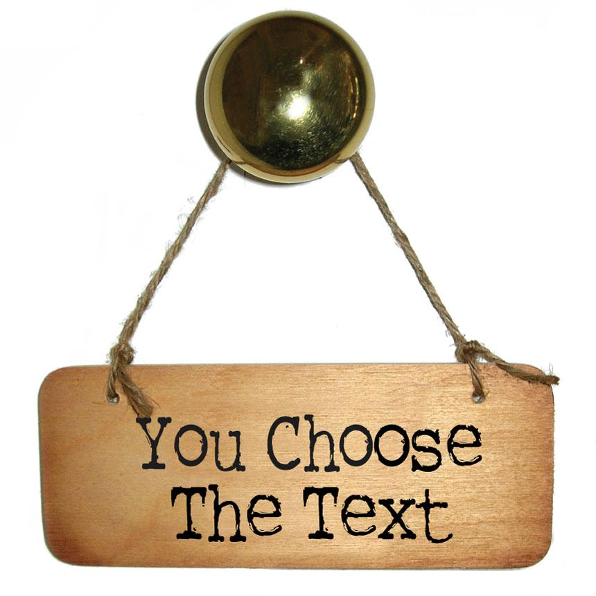 You Choose The Text Bespoke Wooden Sign