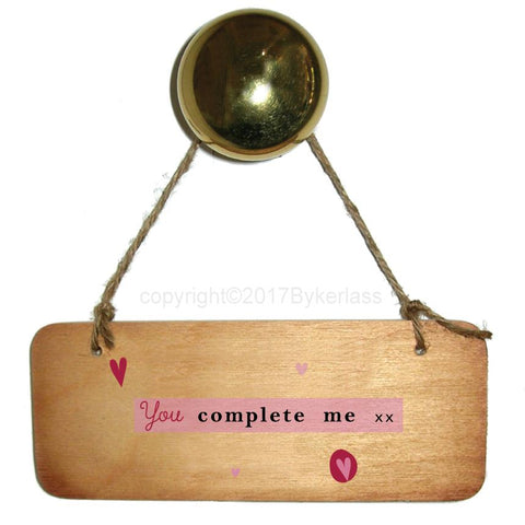You Complete Me - Valentines Gift Wooden Sign - RWS1