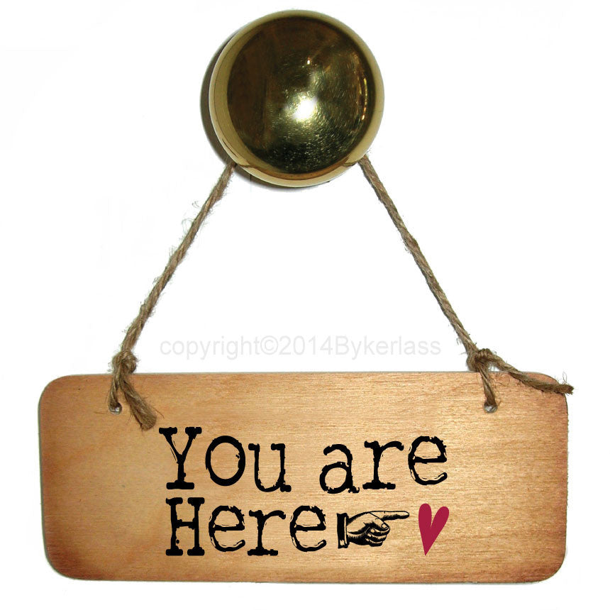 You are Here..... heart - Valentines Wooden Sign