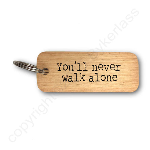 You'll Never Walk Alone Rustic Wooden Keyring - RWKR1