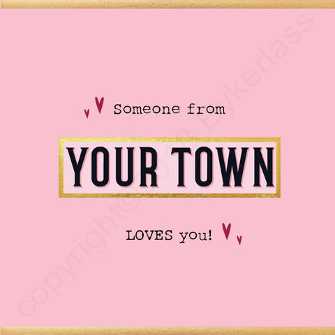 Someone from XXXX Loves You.... Bespoke Valentines Card Pink  (MB63)