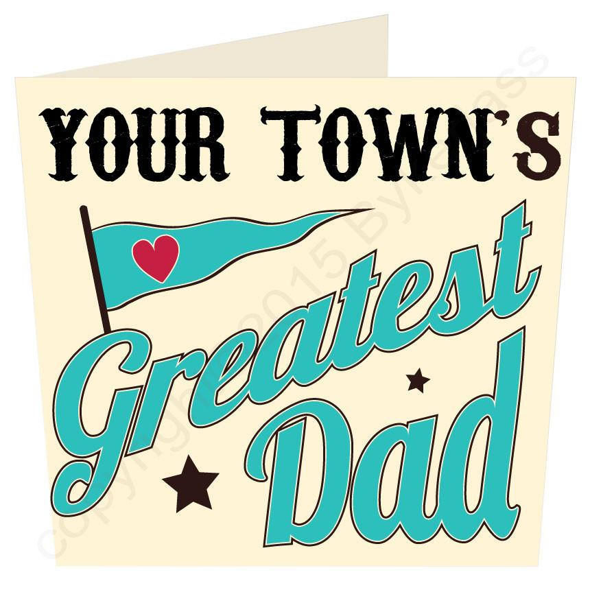 Greatest Dad in ...... Your Choice LARGE Father's Day Card