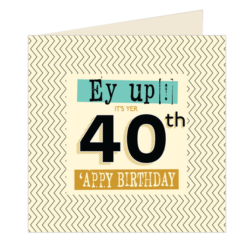 Ey Up Its Yer 40th Appy Birthday Yorkshire Card by Wotmalike