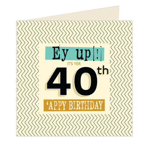 Ey Up Its Yer 40th Appy Birthday Yorkshire Card (YQ4)