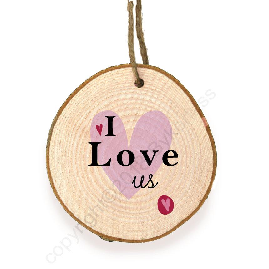 I Love Us Wooden Slice Ornament by Wotmalike