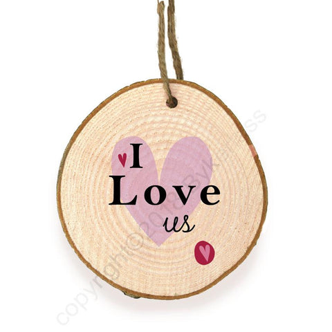 I Love Us Hanging Wooden Slice Ornament  - WSB