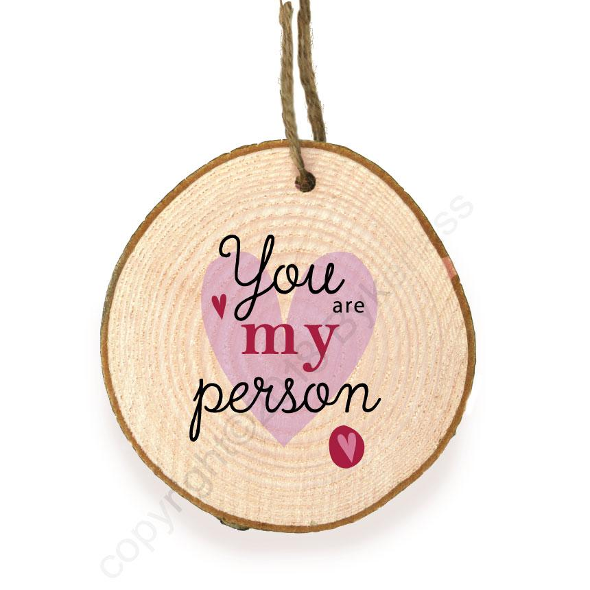 You Are My Person Wooden Slice Ornament by Wotmalike