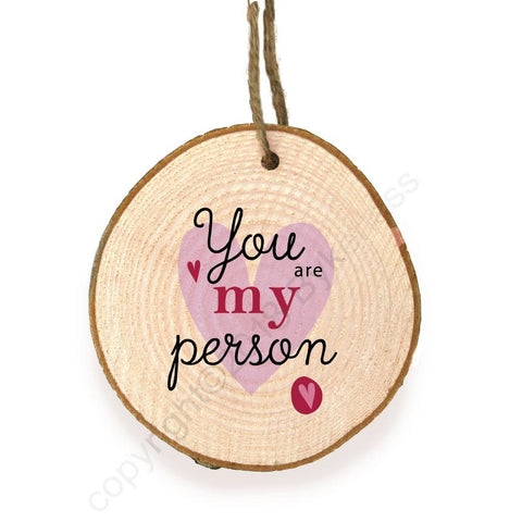 You Are My Person Hanging Wooden Slice Ornament - WSB