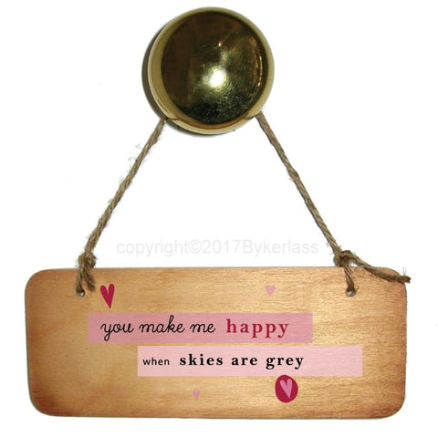 You Make Me Happy When Skies Are Grey - Valentines Gift Wooden Sign - RWS1
