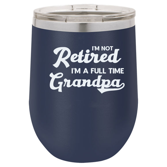 I'm Not Retired I'm a Full Time Grandpa 12oz Navy Blue Stemless Tumbler