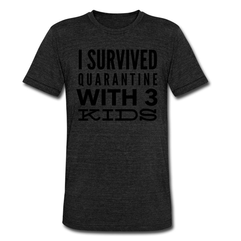 I Survived Quarantine With 3 Kids Unisex Tri-Blend T-Shirt - heather black