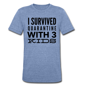 I Survived Quarantine With 3 Kids Unisex Tri-Blend T-Shirt - heather Blue