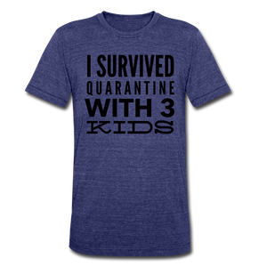 I Survived Quarantine With 3 Kids Unisex Tri-Blend T-Shirt - heather indigo