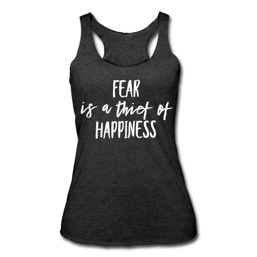 Fear Is The Thief Of Happiness Women's Tri-Blend Racerback Tank - heather black