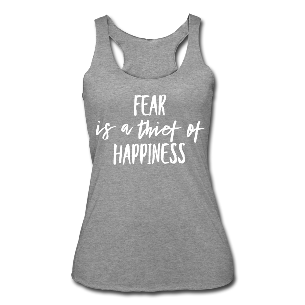 Fear Is The Thief Of Happiness Women's Tri-Blend Racerback Tank - heather gray