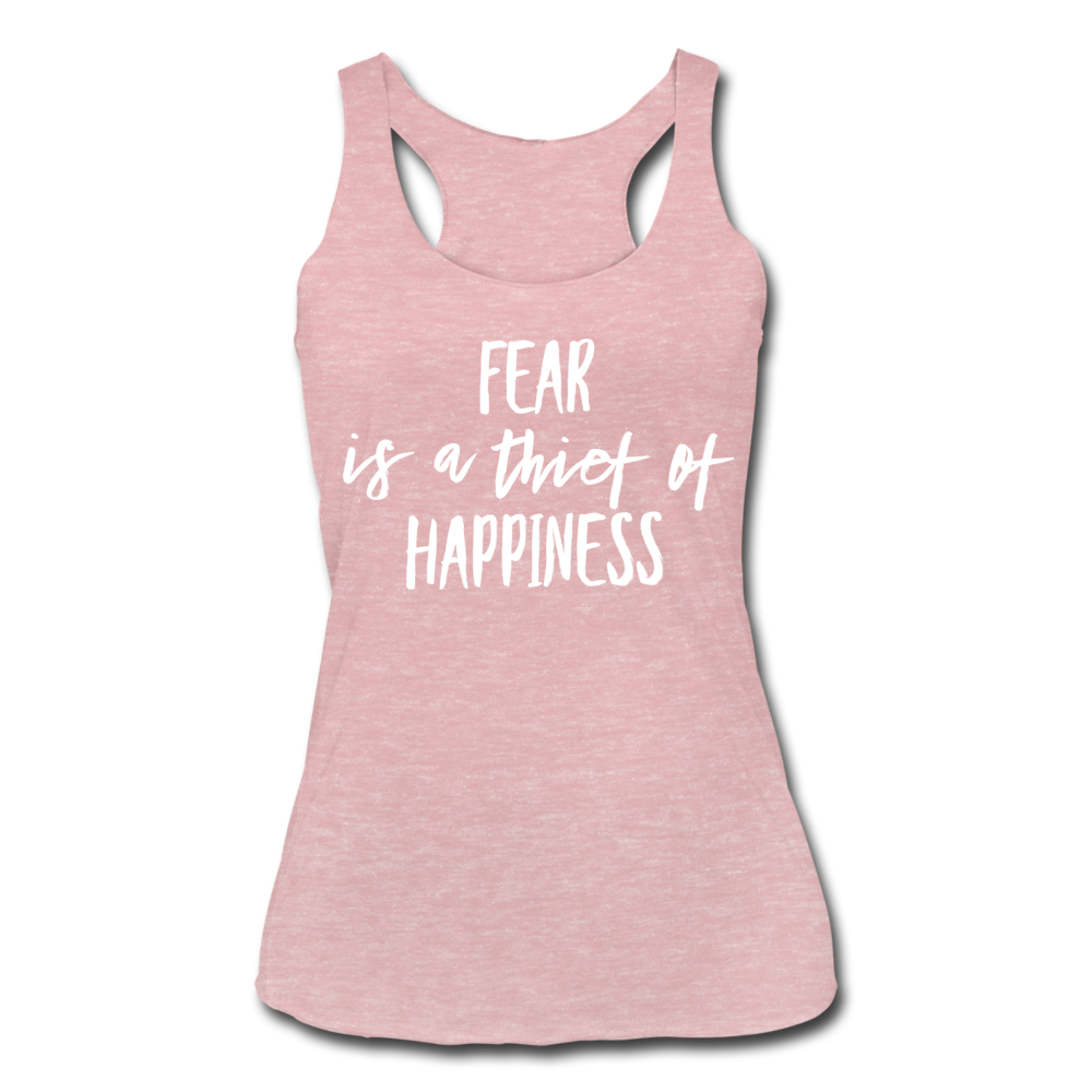 Fear Is The Thief Of Happiness Women's Tri-Blend Racerback Tank - heather dusty rose