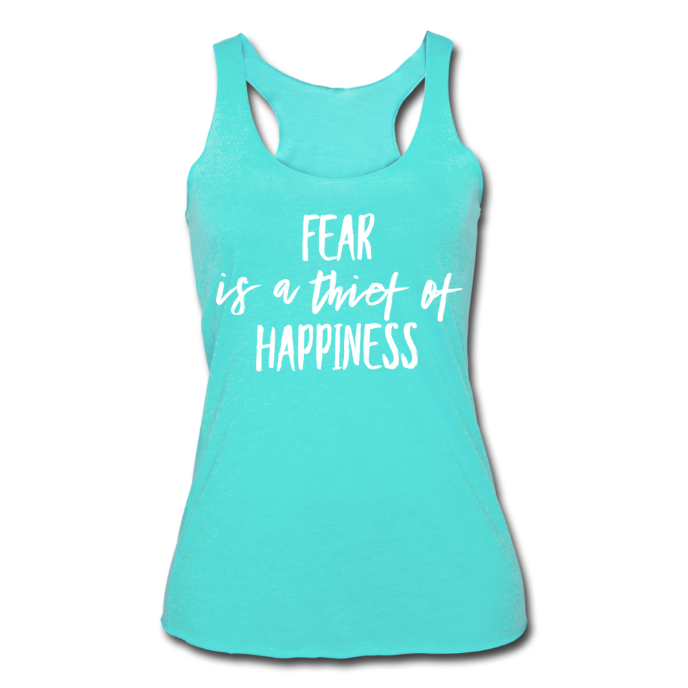 Fear Is The Thief Of Happiness Women's Tri-Blend Racerback Tank - turquoise