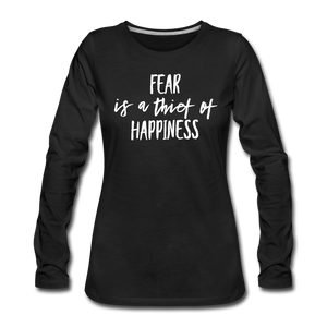 Fear Is The Thief Of Happiness Women's Premium Long Sleeve T-Shirt - black