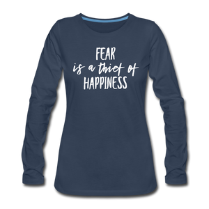 Fear Is The Thief Of Happiness Women's Premium Long Sleeve T-Shirt - navy