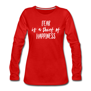 Fear Is The Thief Of Happiness Women's Premium Long Sleeve T-Shirt - red