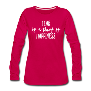 Fear Is The Thief Of Happiness Women's Premium Long Sleeve T-Shirt - dark pink