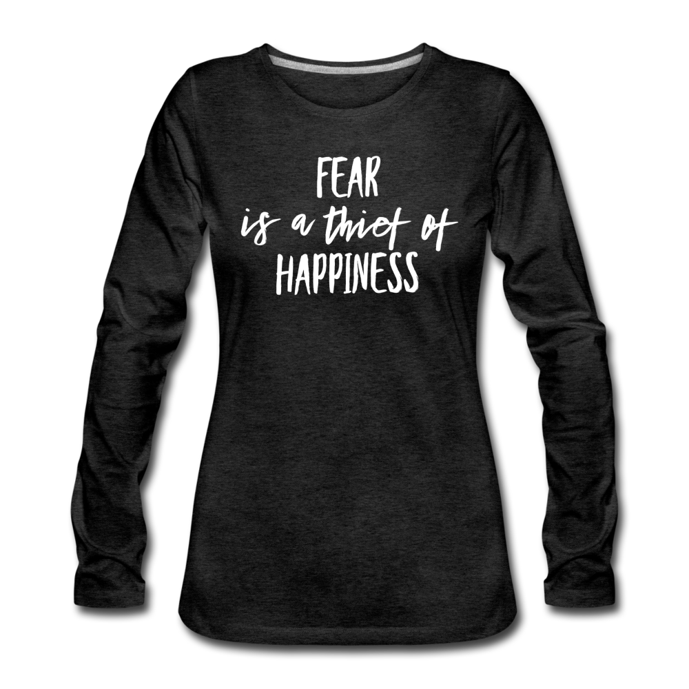 Fear Is The Thief Of Happiness Women's Premium Long Sleeve T-Shirt - charcoal gray