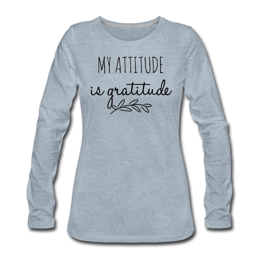 My Attitude Is Gratitude Women's Premium Long Sleeve T-Shirt - heather ice blue