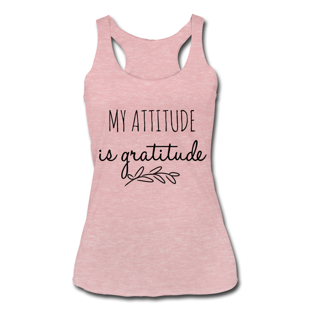 My Attitude Is Gratitude Women's Tri-Blend Racerback Tank - heather dusty rose
