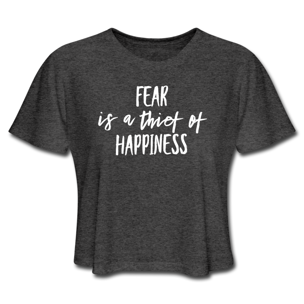 Fear Is The Thief Of Happiness Women's Cropped T-Shirt - deep heather