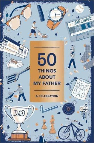 50 THINGS ABOUT MY FATHER: A CELEBRATION