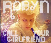 Robyn Call Your Girlfriend - CD single