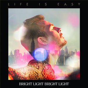 Bright Light Bright Light - Life Is Easy CD