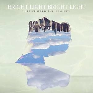 Bright Light Bright Light - Life Is Hard The Remixes CD