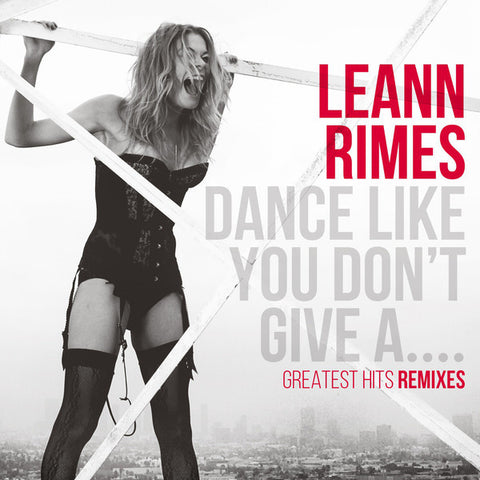 LeAnn Rimes - Dance Like You Don't Give A S*** REMIX CD Hits