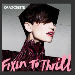 Dragonette - Fixin To Thrill  CD