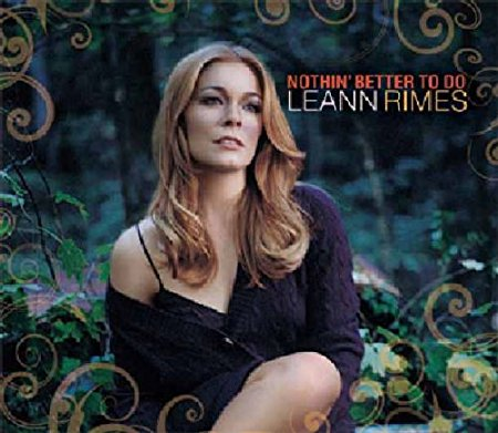 LeAnn Rimes - Nothin' Better To Do (New Import CD single)