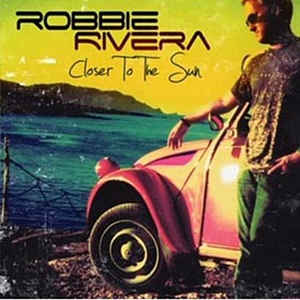 Robbie Rivera - Closer To The Sun (Promo CD)