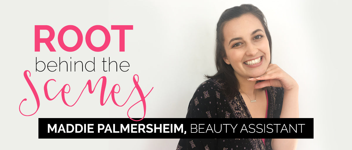 Root Behind the Scenes with Maddie Palmersheim, Beauty Assistant