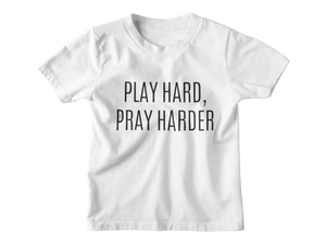 Play Hard, Pray Harder - Tee