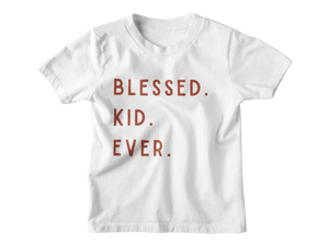 Blessed. Kid. Ever. - Tee