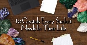 10 Crystals Every Student Needs In Their Life