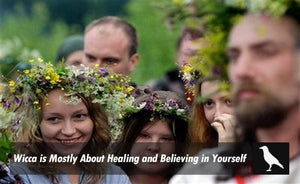 Wicca is mostly about healing and believing in yourself!
