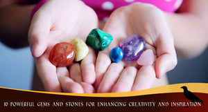 10 POWERFUL GEMS AND STONES FOR ENHANCING CREATIVITY AND INSPIRATION