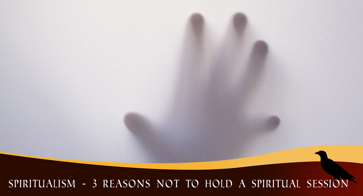 Spiritualism - 3 Reasons NOT to Hold a Spiritual Session