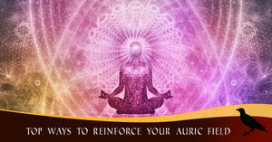 Top Ways To Reinforce Your Auric Field