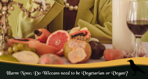 Harm None: Do Wiccans Need To Be Vegetarian Or Vegan?