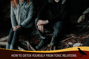 How to Detox Yourself from Toxic Relations