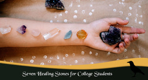 7 Healing Stones for College Students