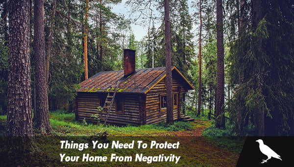 Things You Need To Protect Your Home From Negativity - The
