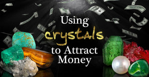 Using Crystals to Attract Money